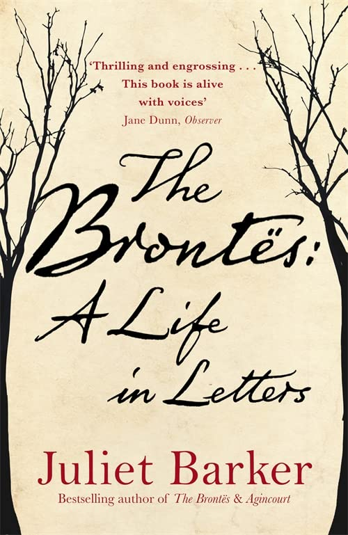 The Brontës: A Life in Letters By Juliet Barker