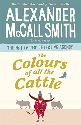The Colours of all the Cattle (No. 1 Ladies' Detective Agency) By Alexander McCall Smith