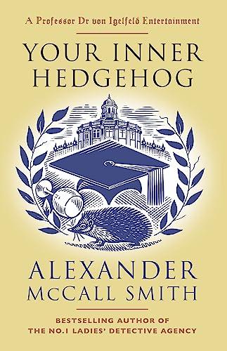 Your Inner Hedgehog: A Professor Dr von Igelfeld Entertainment (Professor Dr Moritz-Maria von Igelfeld) By Alexander McCall Smith