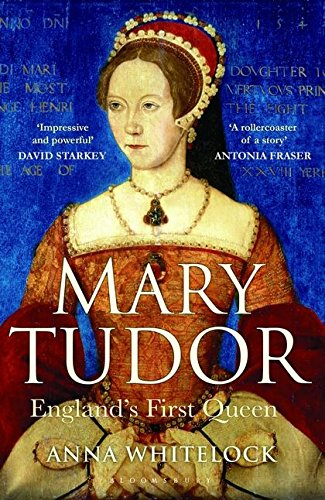 Mary Tudor: England's First Queen by Anna Whitelock