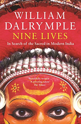 Nine Lives: In Search of the Sacred in Modern India By William Dalrymple