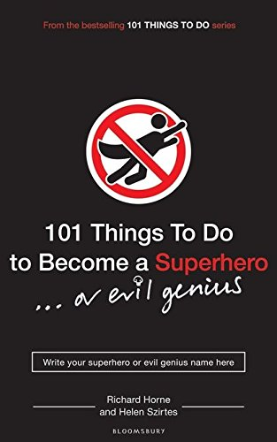 101 Things to Do to Become a Superhero (or Evil Genius) by Helen Szirtes