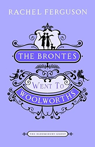 """The Brontes Went to """"Woolworths"""" By Rachel Ferguson"""