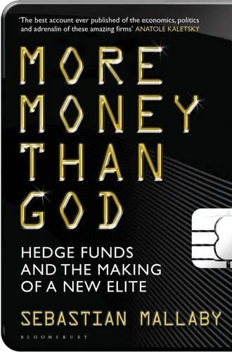 More Money Than God: Hedge Funds and the Making of the New Elite By Sebastian Mallaby
