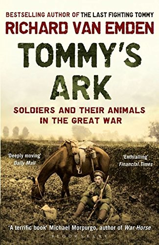 Tommy's Ark: Soldiers and Their Animals in the Great War by Richard Van Emden