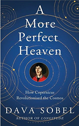 A More Perfect Heaven: How Copernicus Revolutionised the Cosmos by Dava Sobel