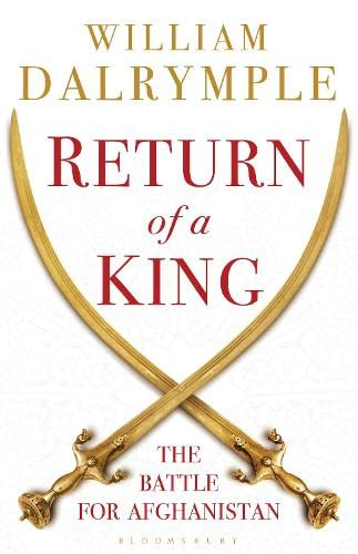 Return of a King: The Battle for Afghanistan by William Dalrymple