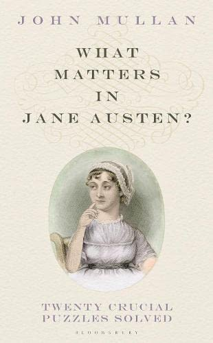 What Matters in Jane Austen?: Twenty Crucial Puzzles Solved By John Mullan