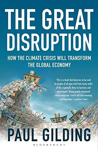 The Great Disruption: How the Climate Crisis Will Transform the Global Economy By Paul Gilding