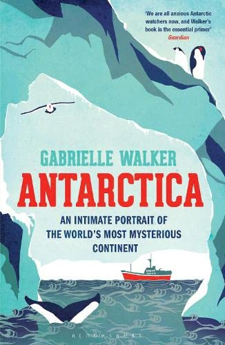 Antarctica: An Intimate Portrait of the World's Most Mysterious Continent by Gabrielle Walker