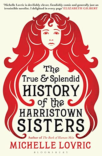 The True and Splendid History of the Harristown Sisters By Michelle Lovric
