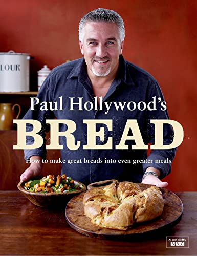 Paul Hollywood's Bread: How to Make Great Breads into Even Greater Meals by Paul Hollywood