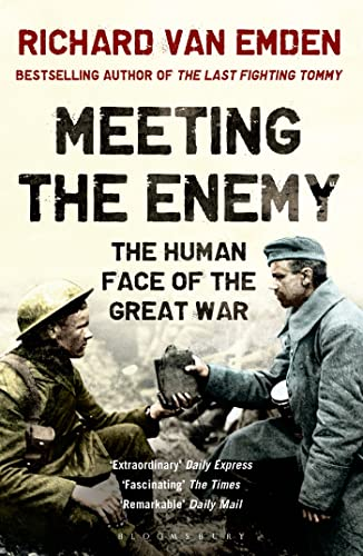 Meeting the Enemy: The Human Face of the Great War by Richard Van Emden