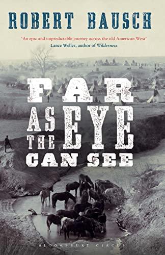 Far as the Eye Can See By Robert Bausch