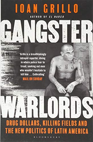 Gangster Warlords: Drug Dollars, Killing Fields, and the New Politics of Latin America By Ioan Grillo