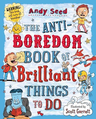 The Anti-boredom Book of Brilliant Things To Do By Andy Seed (Author)