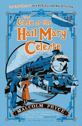 The Case of the 'Hail Mary' Celeste: The Case Files of Jack Wenlock, Railway Detective by Malcolm Pryce