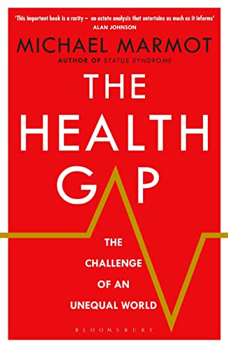 The Health Gap: The Challenge of an Unequal World By Michael Marmot