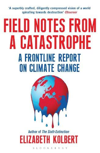 Field Notes from a Catastrophe: A Frontline Report on Climate Change By Kolbert