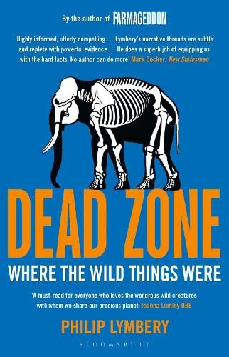 Dead Zone: Where the Wild Things Were By Philip Lymbery