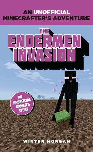 Minecrafters: The Endermen Invasion: An Unofficial Gamer's Adventure By Winter Morgan