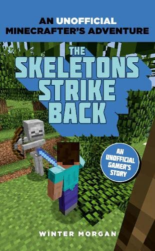Minecrafters: The Skeletons Strike Back: An Unofficial Gamer's Adventure by Winter Morgan