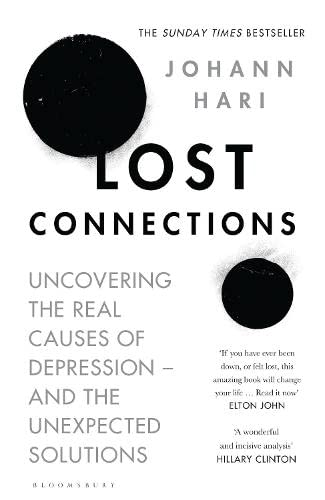 Lost Connections: Uncovering the Real Causes of Depression - and the Unexpected Solutions by Johann Hari