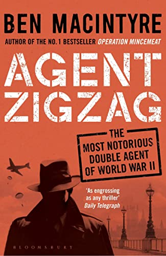 Agent Zigzag: The True Wartime Story of Eddie Chapman: Lover, Traitor, Hero, Spy (reissued) By Ben Macintyre