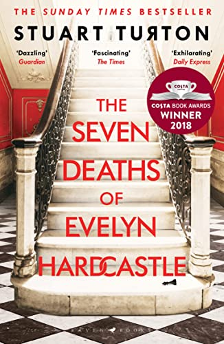 The Seven Deaths of Evelyn Hardcastle: Winner of the Costa First Novel Award 2018 By Stuart Turton