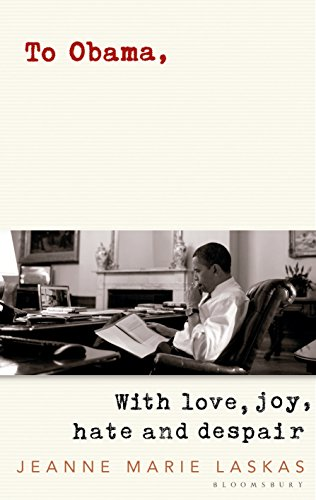 To Obama: With Love, Joy, Hate and Despair By Jeanne Marie Laskas