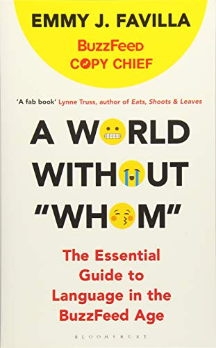 """A World Without """"Whom"""": The Essential Guide to Language in the BuzzFeed Age By Emmy J. Favilla"""