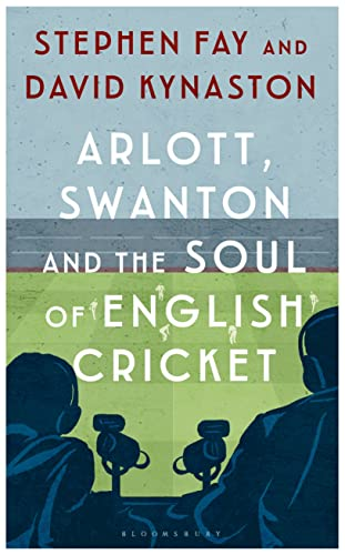 Arlott, Swanton and the Soul of English Cricket By Stephen Fay