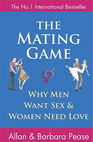 The Mating Game: Why Men Want Sex and Women Need Love by Allan Pease