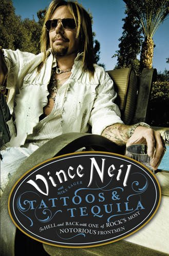 Tattoos and Tequila: To Hell and Back with One of Rock's Most Notorious Frontmen by Vince Neil