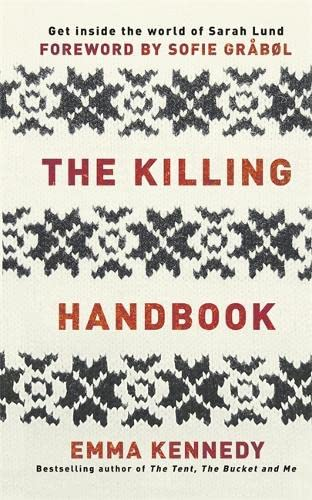 The Killing Handbook: Forbrydelsen Forever! by Emma Kennedy