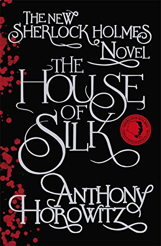 The House of Silk: The New Sherlock Holmes Novel by Anthony Horowitz