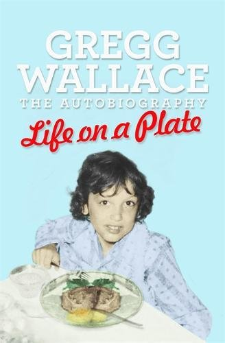 Life on a Plate By Gregg Wallace