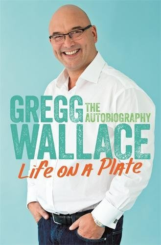 Life on a Plate: The Autobiography by Gregg Wallace