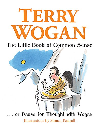 The Little Book of Common Sense: Or Pause for Thought with Wogan by Sir Terry Wogan, OBE