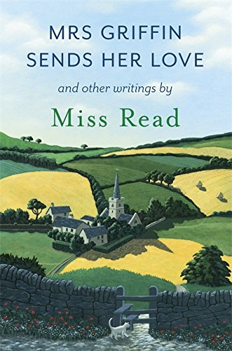 Mrs Griffin Sends Her Love: and other writings by Miss Read