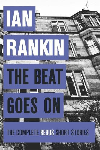 The Beat Goes On: The Complete Rebus Stories (A Rebus Novel) By Ian Rankin