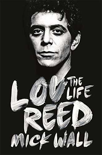 Lou Reed: The Life By Mick Wall