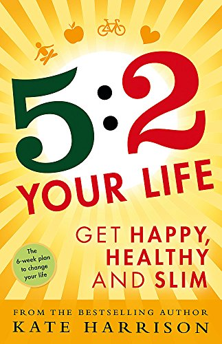 5:2 Your Life: Get Happy, Healthy and Slim By Kate Harrison