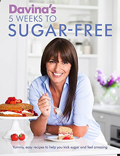 Davina's 5 Weeks to Sugar-Free: Yummy, easy recipes to help you kick sugar and feel amazing By Davina McCall