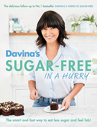 Davina's Sugar-Free in a Hurry: The Smart Way to Eat Less Sugar and Feel Fantastic by Davina McCall