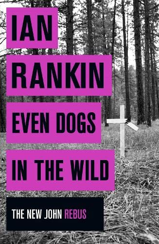 Even Dogs in the Wild: The New John Rebus by Ian Rankin