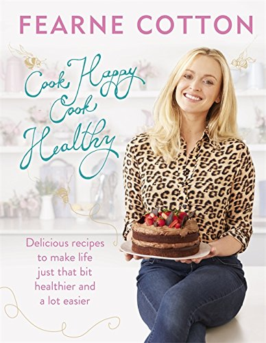 Cook Happy, Cook Healthy by Fearne Cotton