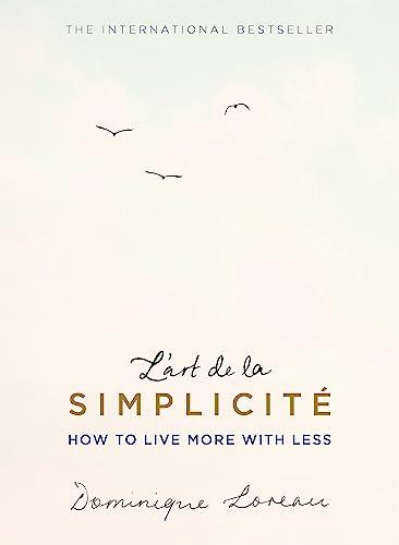 L'art de la Simplicité (The English Edition): How to Live More With Less By Dominique Loreau