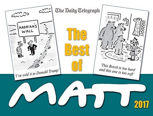 The Best of Matt 2017: Our world today - brilliantly funny cartoons by Matt Pritchett