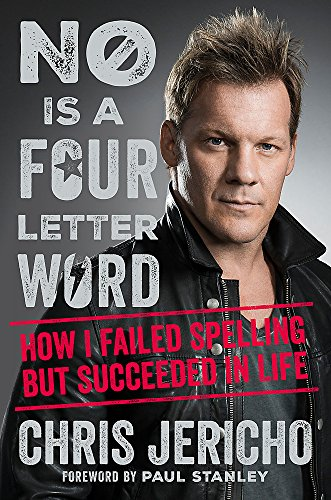 No Is a Four-Letter Word: How I Failed Spelling But Succeeded in Life by Chris Jericho